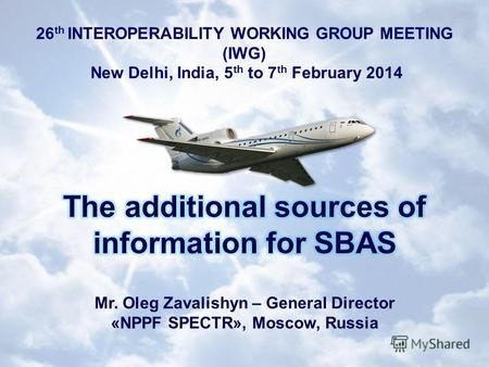 26 th INTEROPERABILITY WORKING GROUP MEETING (IWG) New Delhi, India, 5 th to 7 th February 2014.