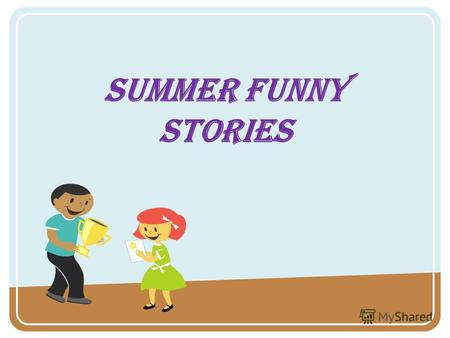 Summer funny stories. Cringe – making stories Past simple tense V ed 2 did.