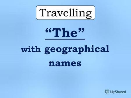 Travelling The with geographical names. Africa North America.