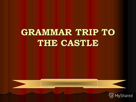 GRAMMAR TRIP TO THE CASTLE G B AM – IS – ARE 1 1. --- the games interesting? is am are 2. Helen ----- eight years old. is am are 3. I ----- a pupil.