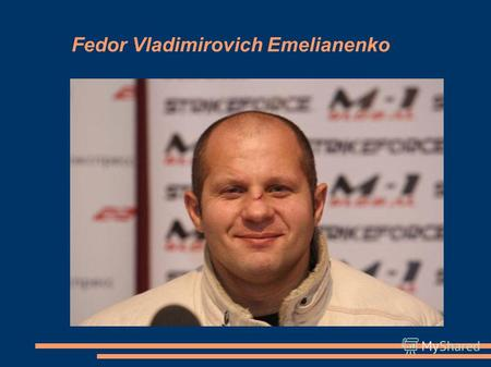 Fedor Vladimirovich Emelianenko. Russian sportsmen competing in MMA, sambo-wrestling and judo. Emelianenko is the quadruple world champion on ММА in heavy.