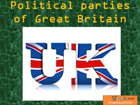Political parties of Great Britain Created by Anastasiya Korol.