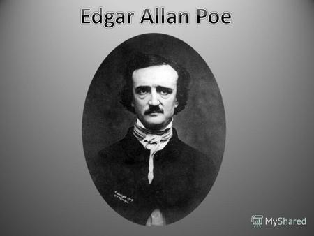 Edgar Allan Poe (born Edgar Poe; January 19, 1809 – October 7, 1849) was an American author, poet, editor, and literary critic. Best known for his tales.