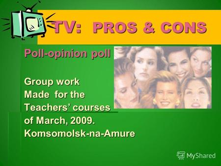 TV: PROS & CONS TV: PROS & CONS Poll-opinion poll Group work Made for the Teachers courses of March, 2009. Komsomolsk-na-Amure.
