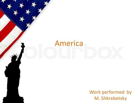 America Work performed by M. Shkrebetsky. The flag of the United States.