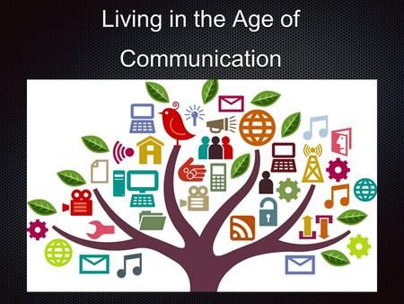 Living in the Age of Communication. Nowadays 21st century is often called the age of communication. I think that is true because the internet, cell phones.