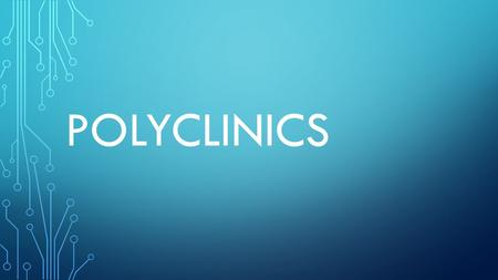 POLYCLINICS. Uzbekistan has established a wide network of medical institutions to protect the health of our people. One of such medical institutions is.