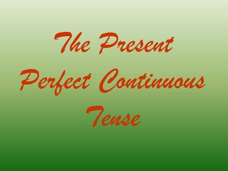 The Present Perfect Continuous Tense. What are they doing?