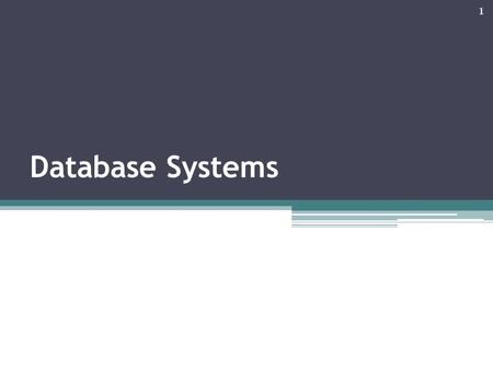 Database Systems 1. The purpose of the lecture Learn to use database management software to develop data-intensive applications Become familiar with fundamental.