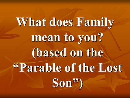 What does Family mean to you? (based on the Parable of the Lost Son)