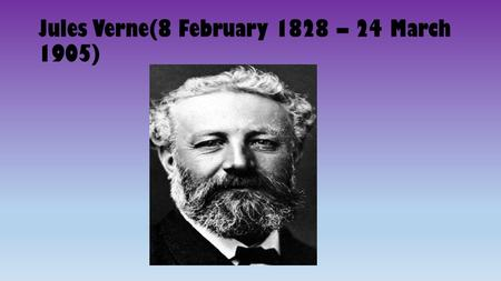 Jules Verne(8 February 1828 – 24 March 1905). Jules Gabriel Verne was a French writer who pioneered the science fiction genre. He is best known for his.