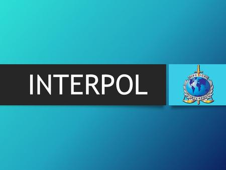 INTERPOL The Organization's official name is ICPO–INTERPOL. The official abbreviation ICPO stands for 'International Criminal Police Organization'.