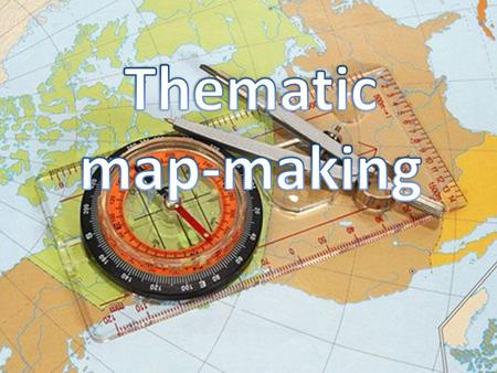 Thematic maps provide specific information about phenomena Thematic maps provide specific information about phenomena Thematic maps provide general information.