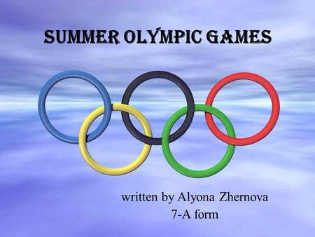 Summer Olympic Games written by Alyona Zhernova 7-A form.