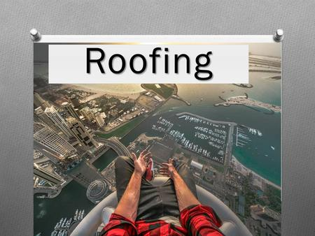 Roofing However, this is a very risky activity - there is always the danger of falling from a height.