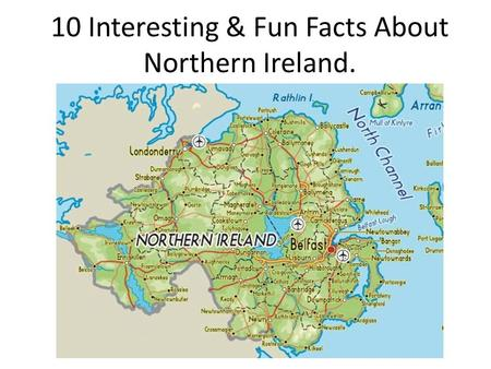 10 Interesting & Fun Facts About Northern Ireland.