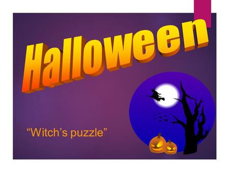 Witchs puzzle. What day is Halloween celebrated on? October 30 October 31 November 1 March 31.