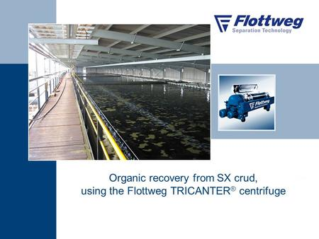 Organic recovery from SX crud, using the Flottweg TRICANTER ® centrifuge.
