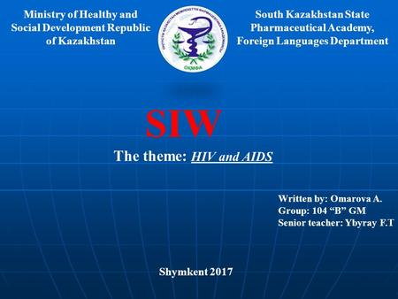Ministry of Healthy and Social Development Republic of Kazakhstan South Kazakhstan State Pharmaceutical Academy, Foreign Languages Department SIW The theme: