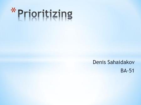 Denis Sahaidakov BA-51. 1) Identify ways you waste time 2) Organize your workday more efficiently 3) Keep to your schedule 4) Identify personal and organizational.