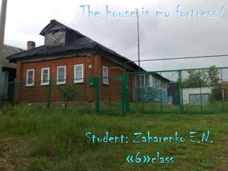 The house is my fortress !. In my apartment it has kitchen, hallway,bathroom, bedroom and living room.