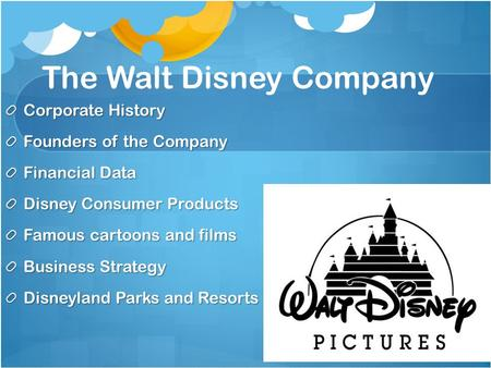 The Walt Disney Company Corporate History Founders of the Company Financial Data Disney Consumer Products Famous cartoons and films Business Strategy Disneyland.