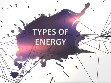What is energy? Energy is the ability to do work. Nuclear energy Chemical Energy comes in different forms Heat (thermal) Light (radiant) Motion (kinetic)