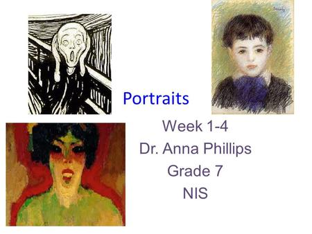 Portraits Week 1-4 Dr. Anna Phillips Grade 7 NIS.