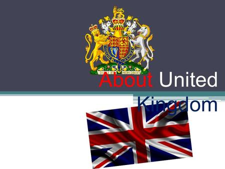 About United Kingdom. The Official name of the country The United Kingdom of Great Britain and Northern Ireland.