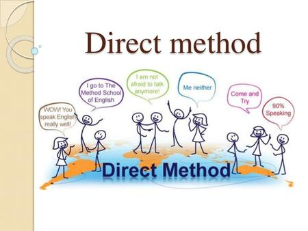 The direct method of teaching, which is sometimes called the natural method, and is often (but not exclusively) used in teaching foreign languages, refrains.