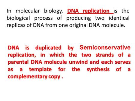 DNA replication In molecular biology, DNA replication is the biological process of producing two identical replicas of DNA from one original DNA molecule.