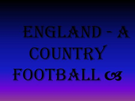 England - a country football. England - the country of football