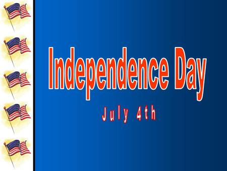 American Independence Day is July 4 th.American Independence Day is July 4 th. It is a special day to celebrate the birth of our country.It is a special.