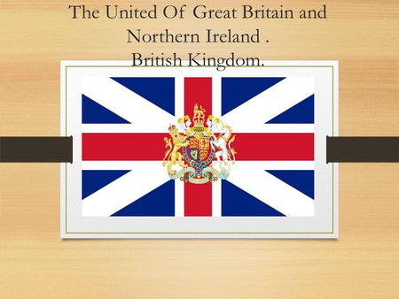 The United Of Great Britain and Northern Ireland. British Kingdom.