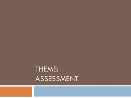 THEME: ASSESSMENT. Assessment Educational assessment is the process of documenting, usually in measurable terms, knowledge, skills, attitudes, and beliefs.
