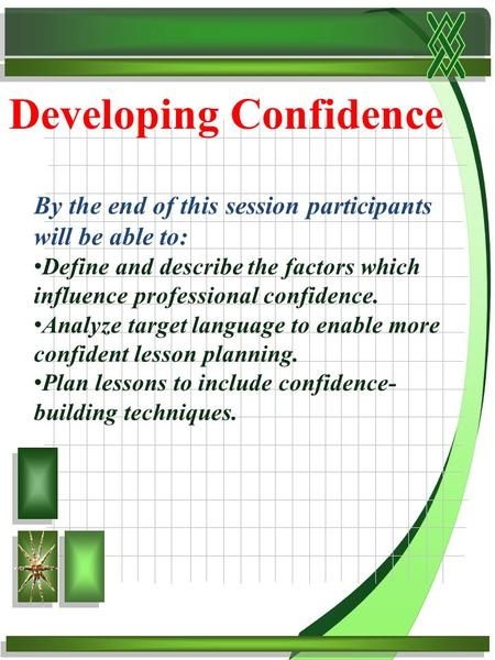 Developing Confidence By the end of this session participants will be able to: Define and describe the factors which influence professional confidence.
