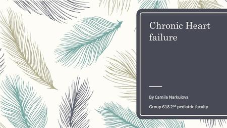 Chronic Heart failure By Camila Narkulova Group nd pediatric faculty.