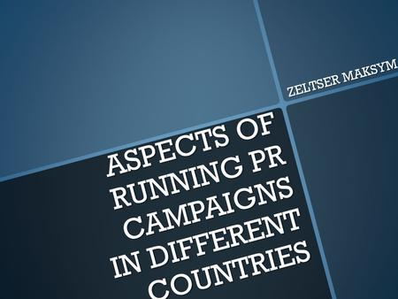 ASPECTS OF RUNNING PR CAMPAIGNS IN DIFFERENT COUNTRIES ZELTSER MAKSYM.