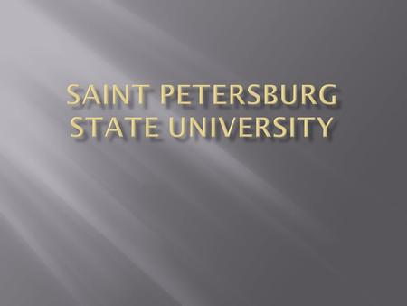Saint Petersburg State University. It is the oldest and one of the largest universities in Russia, founded in 1724 by Peter the Great It is made up of.