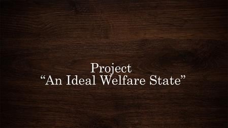 An Ideal Welfare State