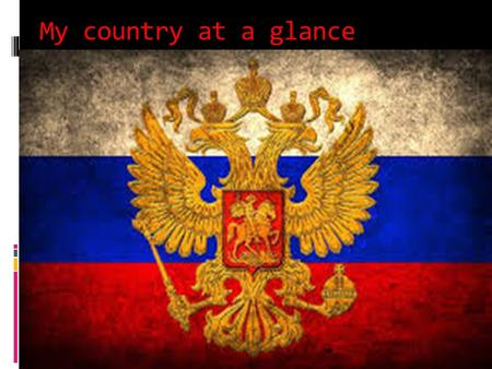 My country at a glance. Russia is the largest country in the world, its area is 17,075,400 square kilometers. It is 1.8 times more than the US. Pluto.