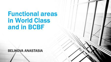 Functional areas in World Class and in BCBF BELIKOVA ANASTASIA.