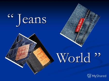 Jeans World World. Jeans questionnaire. Do you wear jeans? How often do you wear them? Where do you wear jeans? What jeans do you prefer (usually buy)?
