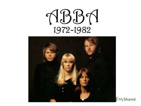 ABBA 1972-1982. History ABBA was a Swedish pop music group formed in Stockholm in 1972, consisting of Anni-Frida Frida Lyngstad, Björn Ulvaeus, Benny.