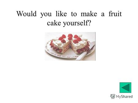 Would you like to make a fruit cake yourself?. Do you know how many fruits do you need for a cake?