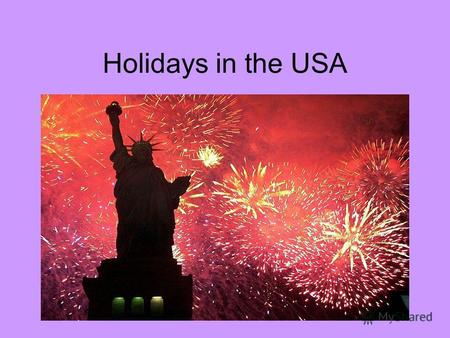 Holidays in the USA. Every nation and every country has its own customs and traditions. They reflect the history of the country and its cultural and religious.
