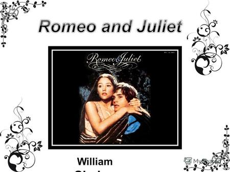 William Shakespeare. There is no sadder story in the world, than the story of Romeo and Juliet!.. W.Shakespeare 1594 – 1595.