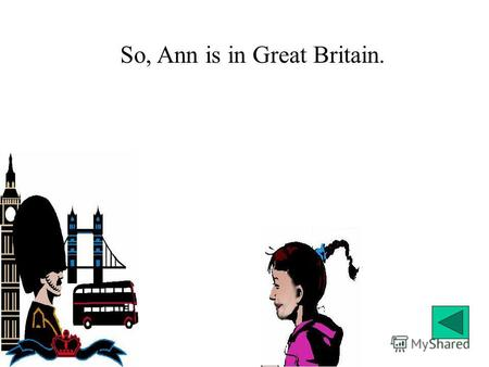 So, Ann is in Great Britain.. What will Ann do if the weather is nice? So, Ann is in Great Britain.