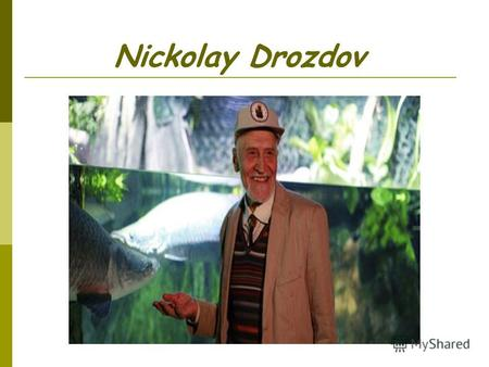 Nickolay Drozdov. Animals world My dear, friends! Im glad to meet you. I hope you love animals very much. I want to invite you to my program and I will.