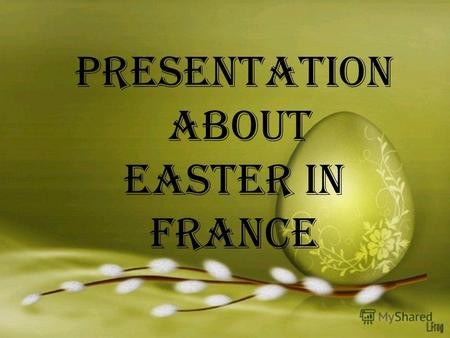 Presentation about Easter in France. History Easter - religious Christian holiday in memory of Jesus Christ Resurection. For Frenchmen Easter is not only.
